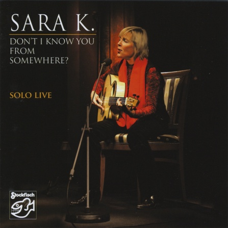 Sara K. - Don´t I Know You From Somewhere? Solo Live - CD