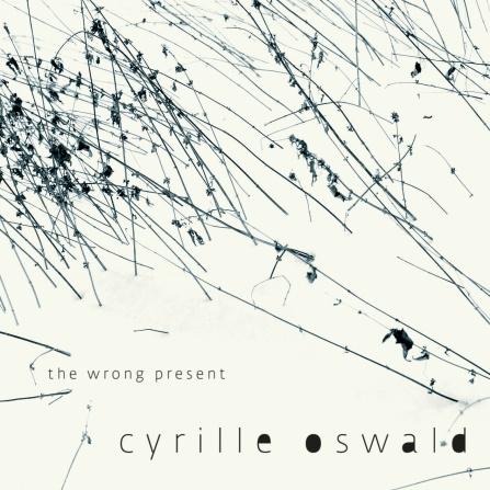 Cyrille Oswald - The Wrong Present CD