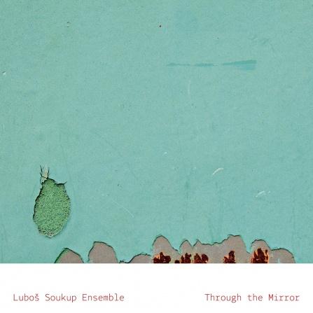 Luboš  Soukup  Ensemble - Through The Mirror CD