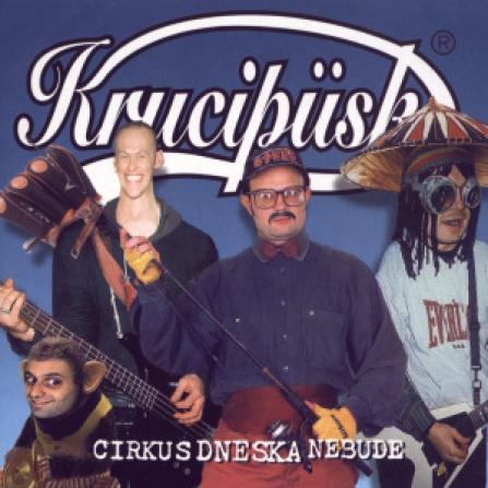 Krucipüsk - Cirkus dneska nebude CD