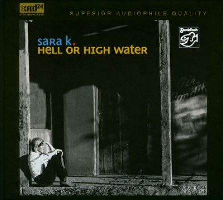 Sara K. - Hell Or High Water - SACD/CD (5.1 + Stereo)